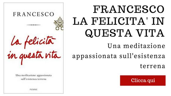la felicità in questa vita di Papa Francesco che parla dell'incoerenza dei cristiani