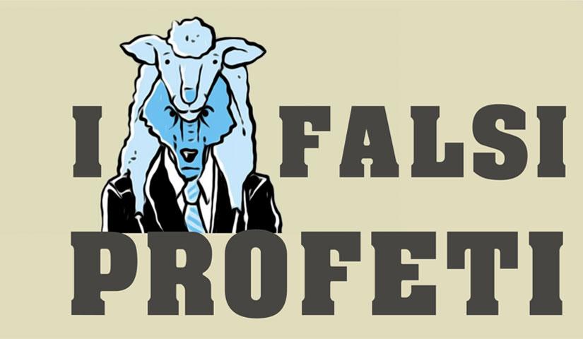 I falsi profeti chi sono veramente